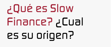 ¿Qué es Slow Finance?
